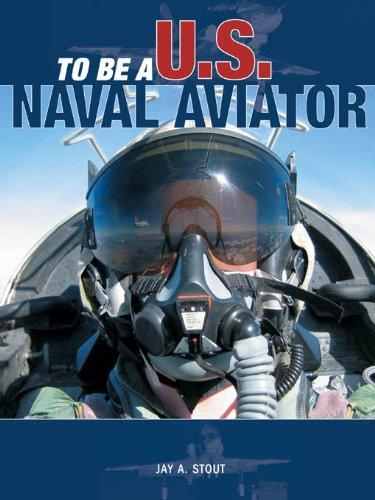 To Be a U.S. Naval Aviator (Aviator Us Naval)