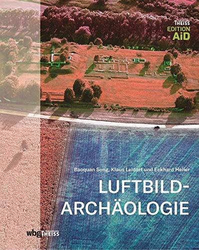 Luftbildarchäologie: Spuren der Vergangenheit aus der Luft (Edition AiD)