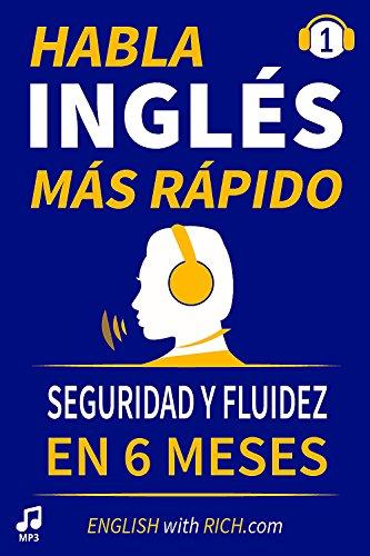 Habla Inglés Más Rápido: Habla Inglés con Seguridad y Fluidez en Seis Meses por Rich Johnson