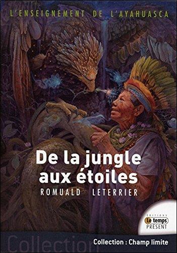 L'enseignement de l'Ayahuasca - De la jungle aux étoiles par Romuald Leterrier