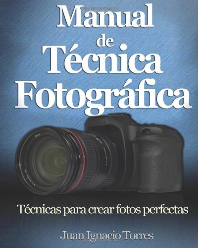 Manual de Técnica Fotográfica por Juan Ignacio Torres