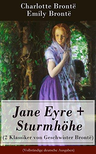 Jane Eyre + Sturmhöhe (2 Klassiker von Geschwister Brontë) - Vollständige deutsche Ausgaben: Wuthering Heights + Jane Eyre, die Waise von Lowood: Eine Autobiographie (German Edition)