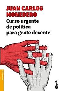 Curso urgente de política para gente decente par Juan Carlos Monedero