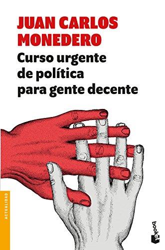 Curso urgente de política para gente decente (Divulgación) por Juan Carlos Monedero