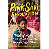 Pink Sari Revolution: A Tale of Women and Power in the Badlands of India by Amana Fontanella-Khan (2014-06-05)