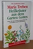 Maria Treben: Die Apothekerin Gottes - Heilkräuter aus dem Garten Gottes - Guter Rat aus meiner Kräuterbibel für Gesundheit und Wohlbefinden