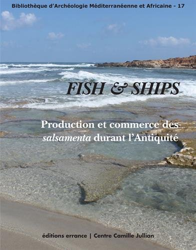 Fish & Ships : Production et commerce des salsamenta durant l'Antiquité par Emmanuel Botte, Victoria Leitch