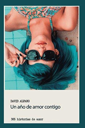 Un año de amor contigo: 365 historias de amor por David Alfaro