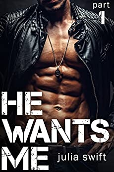 He Wants Me: (A Dark Billionaire Romance Book 1) by [Swift, Julia]
