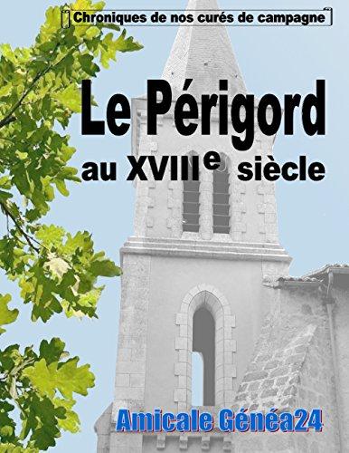 Le Périgord au XVIIIe siècle.: Chroniques de nos curés de campagne