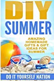 DIY Summer: Amazing Homemade Gifts & Gift Ideas for Summer: Volume 1 (Crafts, Hobbies & Home, Do It Yourself)