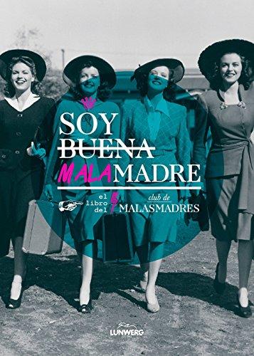 Descargar Libro Soy buena malamadre: El libro del Club de MALASMADRES (Ilustración) de Club de MALASMADRES