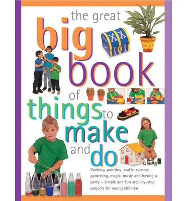 [ The Great Big Book of Things to Make and Do: Cooking, Painting, Crafts, Science, Gardening, Magic, Music and Having a Party - Simple and Fun Step-By-Step Walton, Sally ( Author ) ] { Paperback } 2013