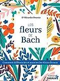 Les fleurs de bach - Comment utiliser et associer les élixirs floraux