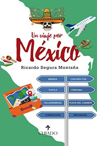 Un viaje por México por Ricardo Segura Montaña