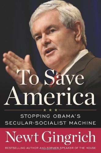 To Save America: Stopping Obama's Secular-Socialist Machine by Newt Gingrich (2010-05-17)