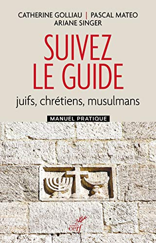 Suivez le guide - Juifs, chrétiens, musulmans - Manuel pratique par  Catherine Golliau, Pascal Mateo, Ariane Singer