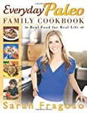 Everyday Paleo Family Cookbook: Real Food for Real Life by Fragoso, Sarah (2012) Paperback
