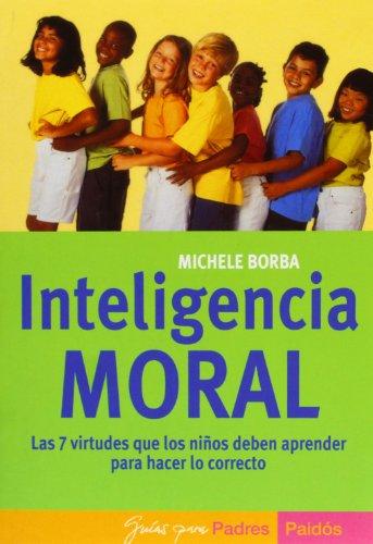 Inteligencia moral : las 7 virtudes que los niñoa deben aprender para hacer lo correcto (Guias para padres Paidos) (Puerta Para Bebe)