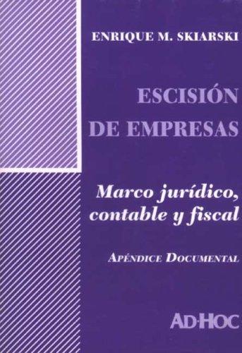 Escision de Empresas: Marco Juridico, Contable y Fiscal por Enrique M. Skiarski