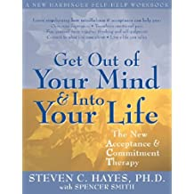 Get Out Of Your Mind And Into Your Life: The New Acceptance and Commitment Therapy by Spencer Smith (2005-12-02)