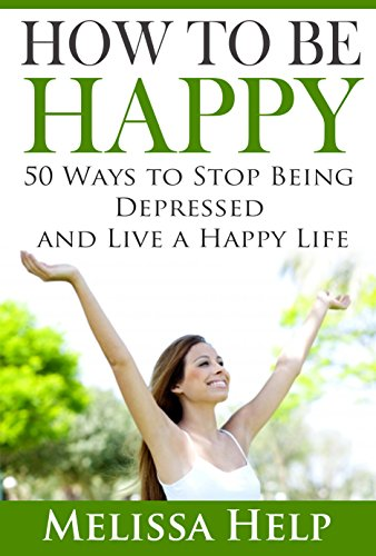 How to Be Happy: 50 Ways on How to Live a Happy Life