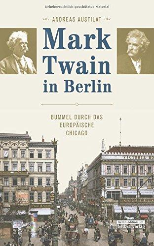Buchseite und Rezensionen zu 'Mark Twain in Berlin. Bummel durch das europäische Chicago' von Andreas Austilat