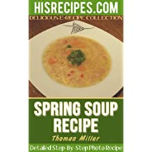 Spring Soup Recipe : Step-By-Step Photo Recipe (English Edition)