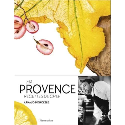 Ma Provence : Recettes de chef by Arnaud Donckele (2015-12-02)