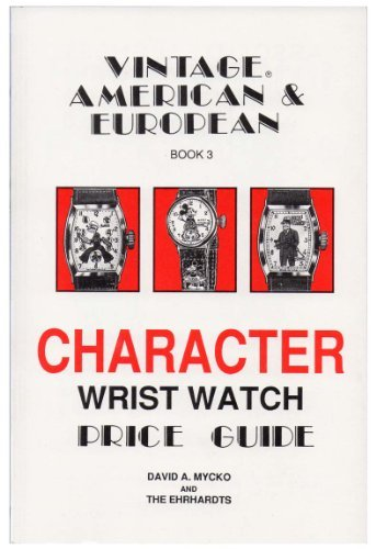 Vintage American and European Character Wristwatch Price Guide, Book 3 by Sherry Ehrhardt (1989-12-02)