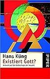 Existiert Gott?: Antwort auf die Gottesfrage der Neuzeit - Hans Küng