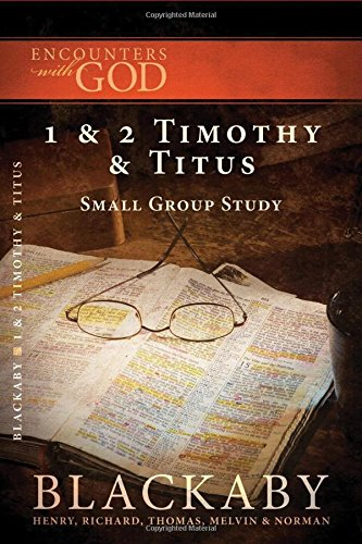 1 And 2 Timothy And Titus A Blackaby Bible Study Series Encounters With God