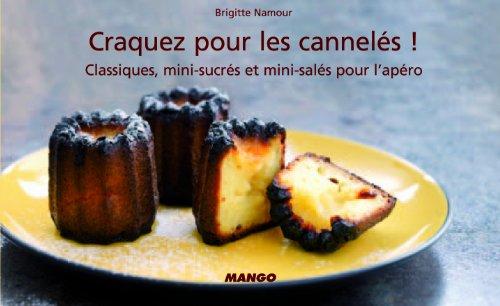 Craquez pour les cannels ! : Classiques, mini-sucrs et mini-sals pour l'apro
