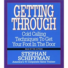Getting Through: Cold Calling Techniques To Get Your Foot In The Door by Stephan Schiffman (1999-12-31)