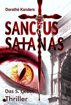 Sanctus Satanas - Das 5. Gebot: Thriller von [Kanders, Dorothé]