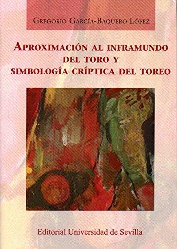 Aproximación al inframundo del toro y simbología críptica del toreo (Ciencias Sociales) por Gregorio García-Baquero López