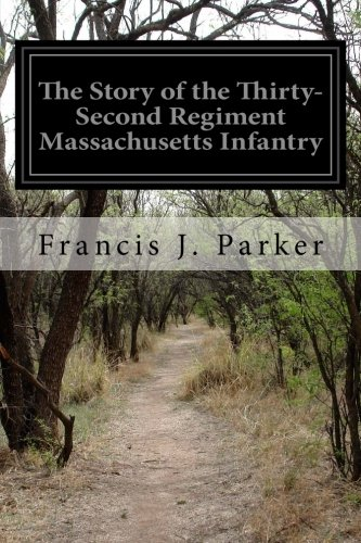 The Story of the Thirty-Second Regiment Massachusetts Infantry: Whence it Came; Where it Went; What It Saw and What It Did