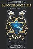 Due Occhi Color Miele: Il primo romanzo iniziatico esoterico nel contesto storico di Atlantide, colmo di magia, esoterismo, numerologia che vi farà emozionare ed evolvere