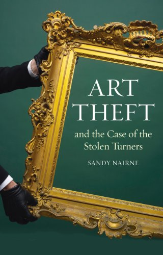 Art Theft and the Case of the Stolen Turners: and the Case of the Stolen Turner (Turner Sandy)