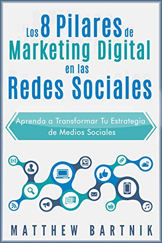 Los 8 Pilares de Marketing Digital en las Redes Sociales: Aprenda a Transformar Tu Estrategia