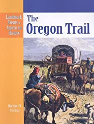 The Oregon Trail (Landmark Events in American History) by Michael V Uschan (2004-01-01)