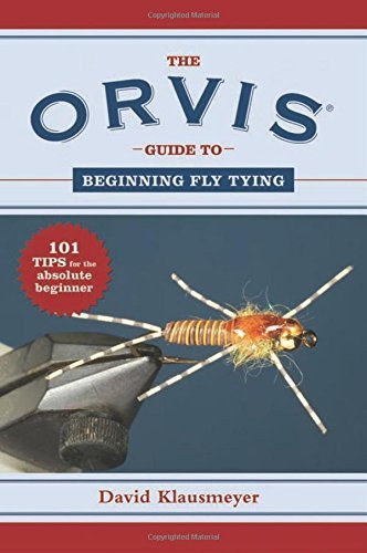 the-orvis-guide-to-beginning-fly-tying-101-tips-for-the-absolute-beginner-orvis-guides-by-david-klau