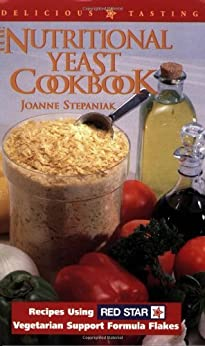 The Nutritional Yeast Cookbook: Recipes Using Red Star Vegetarian Support Formula: Recipes Featuring Red Star Vegetarian Support Formula Flakes by [Stepaniak, Joanne]