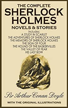 THE COMPLETE SHERLOCK HOLMES COLLECTION OF NOVELS AND STORIES (illustrated, complete, and unabridged with the original illustrations) by [Doyle, Sir Arthur Conan]