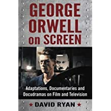 George Orwell on Screen: Adaptations, Documentaries and Docudramas on Film and Television