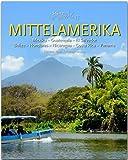 Horizont Mittelamerika - Mexiko · Guatemala · El Salvador · Belize · Honduras · Nicaragua · Costa Rica · Panama: 160 Seiten Bildband mit über 250 Bildern - STÜRTZ Verlag - Andreas Drouve