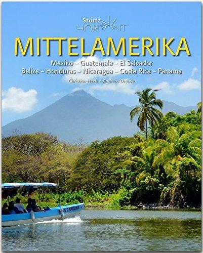 Horizont Mittelamerika - Mexiko · Guatemala · El Salvador · Belize · Honduras · Nicaragua · Costa Rica · Panama: 160 Seiten Bildband mit über 250 Bildern - STÜRTZ Verlag