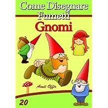 Disegno per Bambini: Come Disegnare Fumetti - Gnomi (Imparare a Disegnare Vol. 20) (Italian Edition)