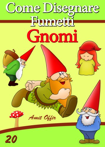 Disegno per Bambini: Come Disegnare Fumetti - Gnomi (Imparare a Disegnare Vol. 20)