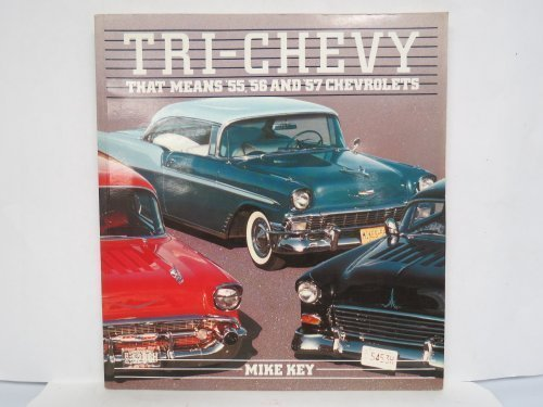 Tri-Chevy: That Means '55, '56 and '57 Chevrolets by Mike Key (1985-03-02)